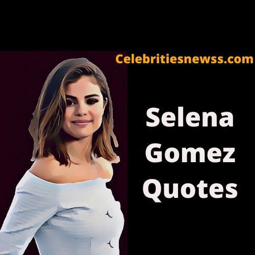 50 Inspirational Selena Gomez Quotes 2020