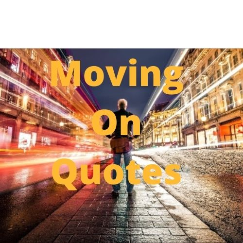200+ Top Moving On Quotes For Him | Her | Guys | Relationships