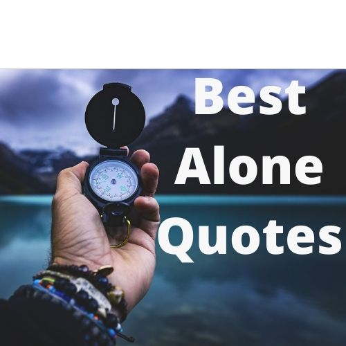 500+ Best Being Alone Feeling Lonely Quotes and Sayings