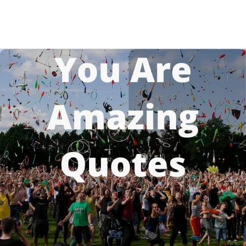 500+ Best You Are Amazing Quotes That Will Inspire You All Time