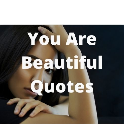 300+ Romantic & Lovely You Are Beautiful Quotes and Sayings